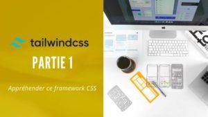 Tailwind CSS – Partie 1 – Appréhender ce framework CSS rapidement